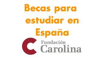 Fundación Carolina abre convocatoria 2017, becas para estudiar en España.