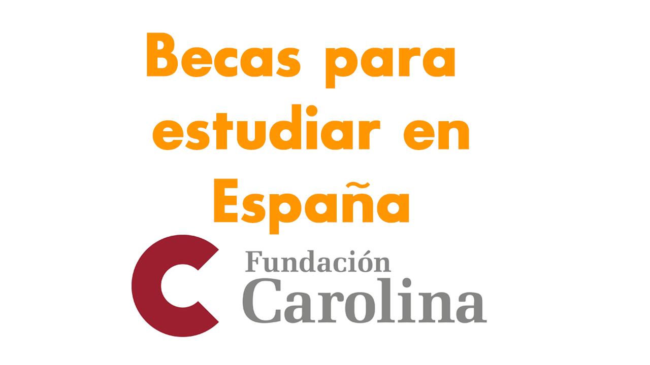 becas españa Fundación Carolina
