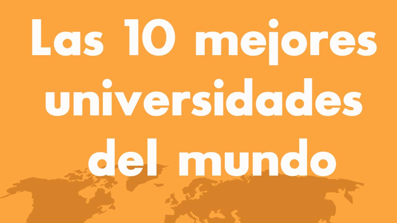10 mejores universidades del mundo becas para todos