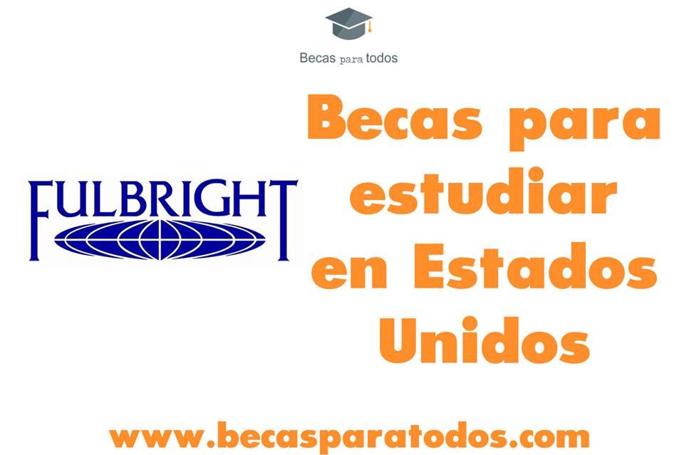 becas para estudiar en Estados Unidos Fulbright