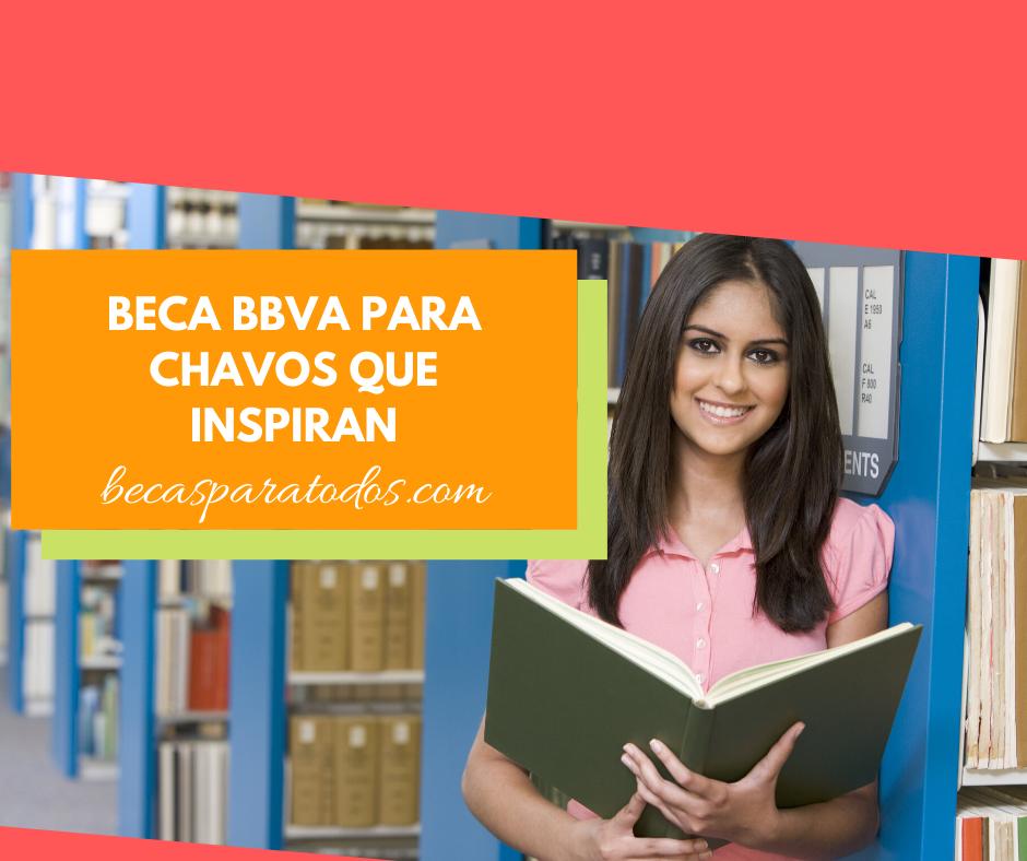 Becas Chavos que inspiran, Fundación BBVA - Becas para todos